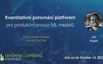MLMU Online #16: Kvantitativní porovnání platforem pro produkční provoz ML modelů – Jan Hajek